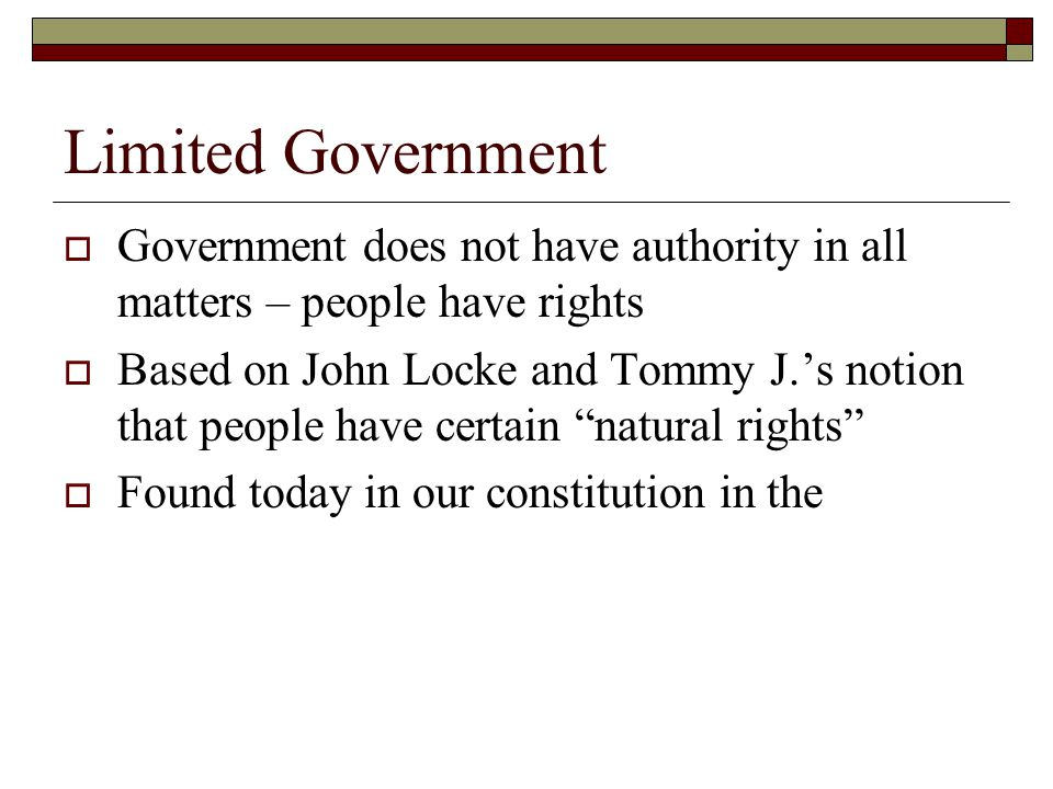 Limited Government Government does not have authority in all matters – people have rights.