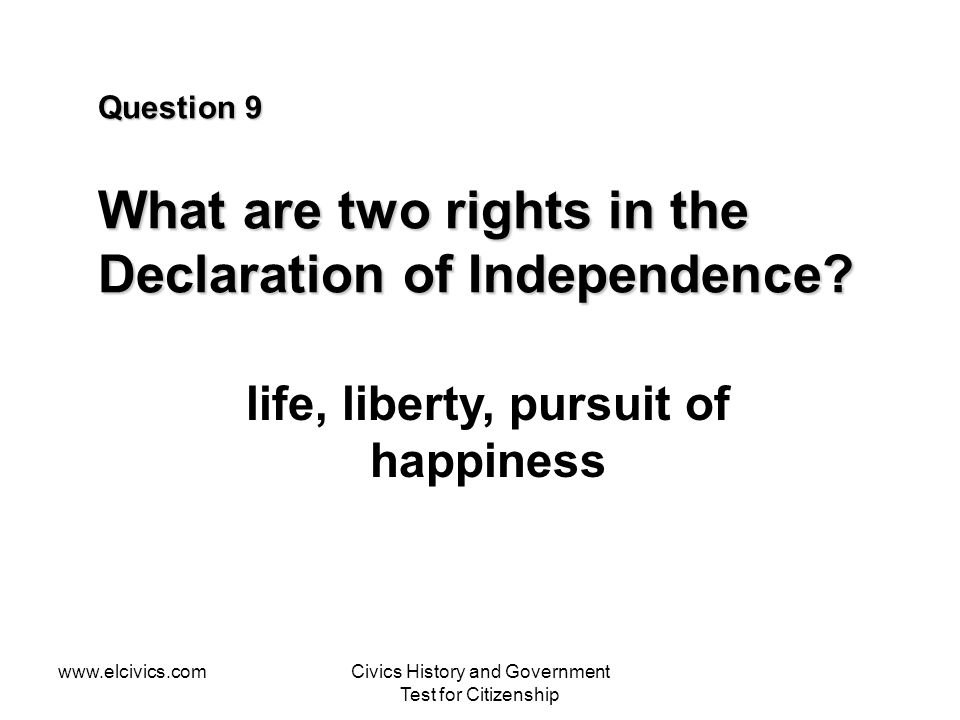 Question 9 What are two rights in the Declaration of Independence