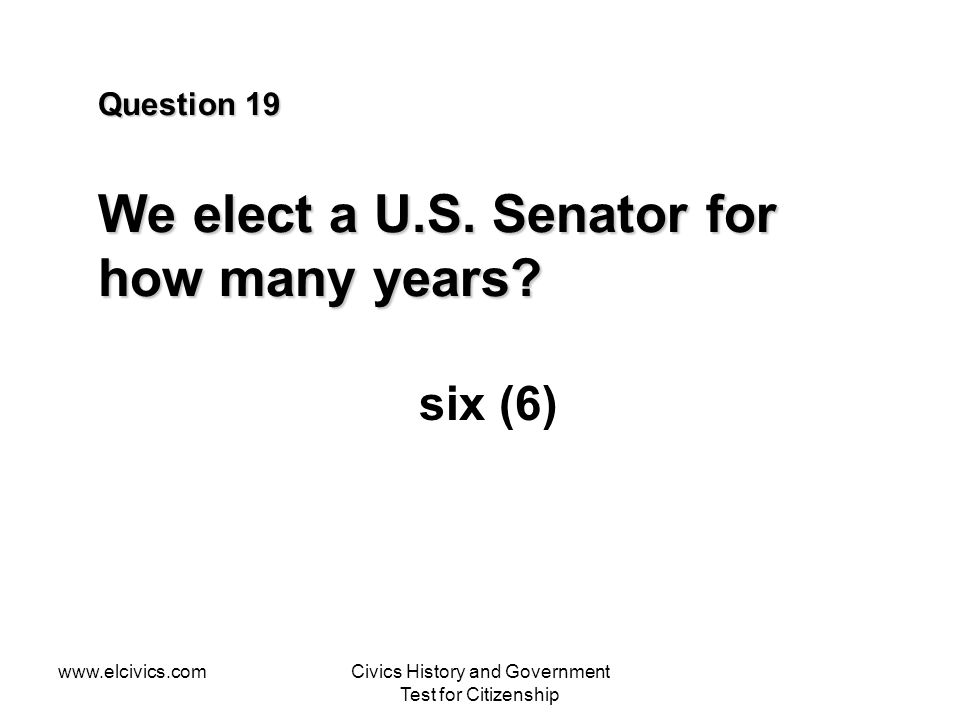 Question 19 We elect a U.S. Senator for how many years