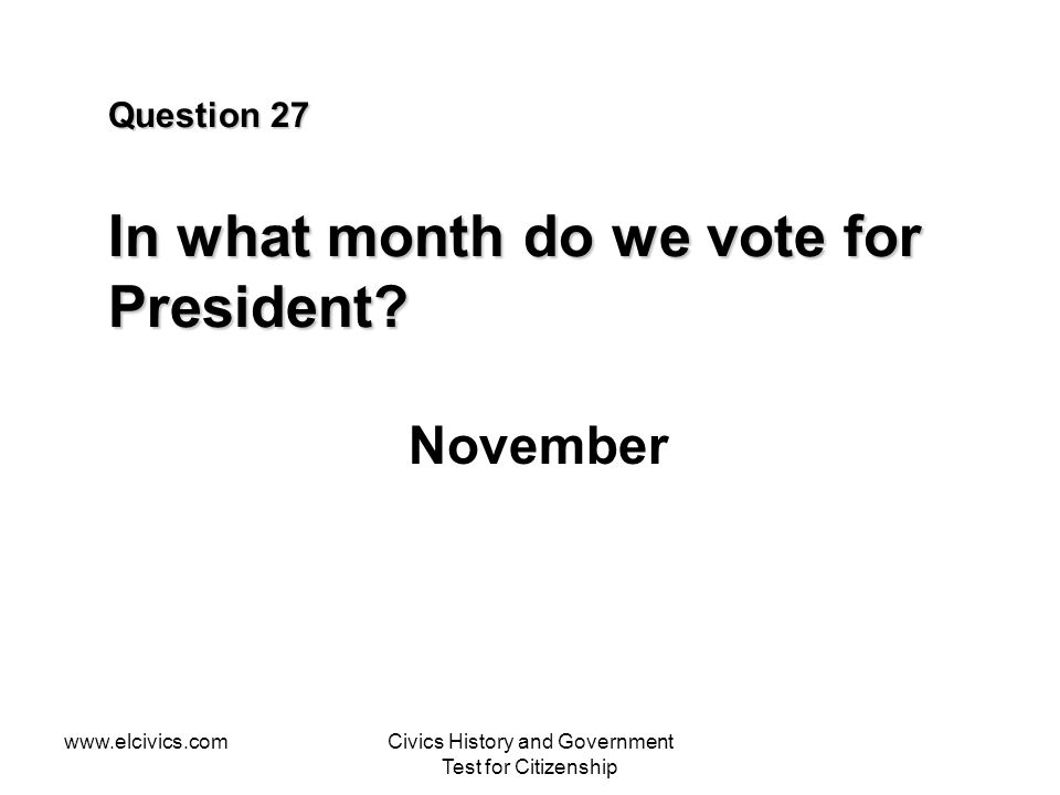 Question 27 In what month do we vote for President
