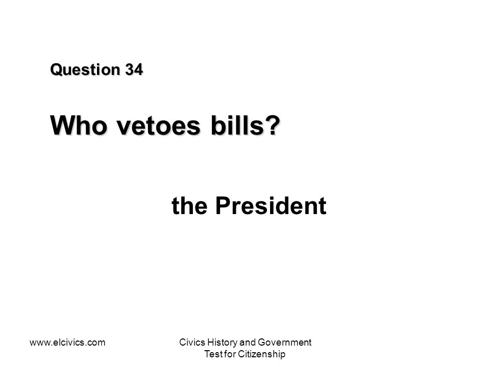 Question 34 Who vetoes bills