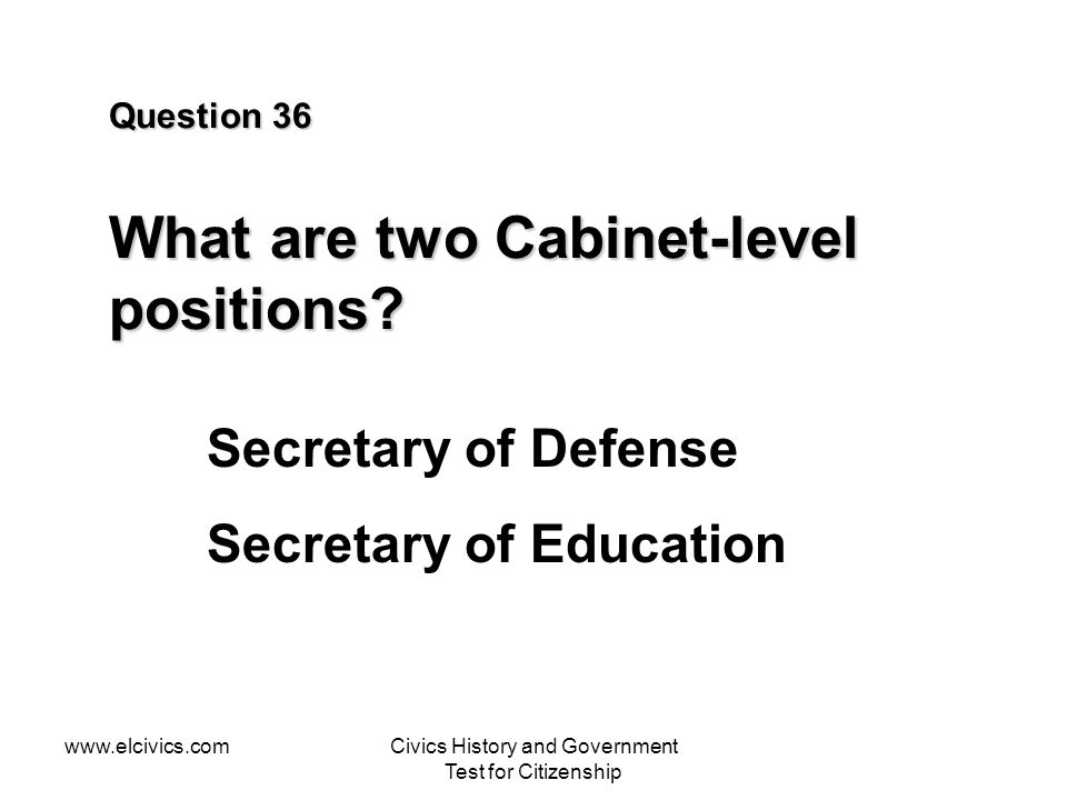 Question 36 What are two Cabinet-level positions