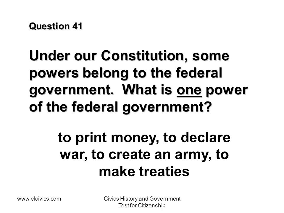 to print money, to declare war, to create an army, to make treaties
