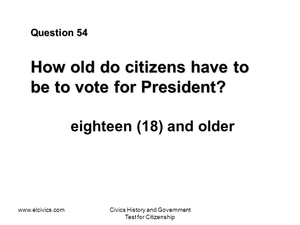 Question 54 How old do citizens have to be to vote for President