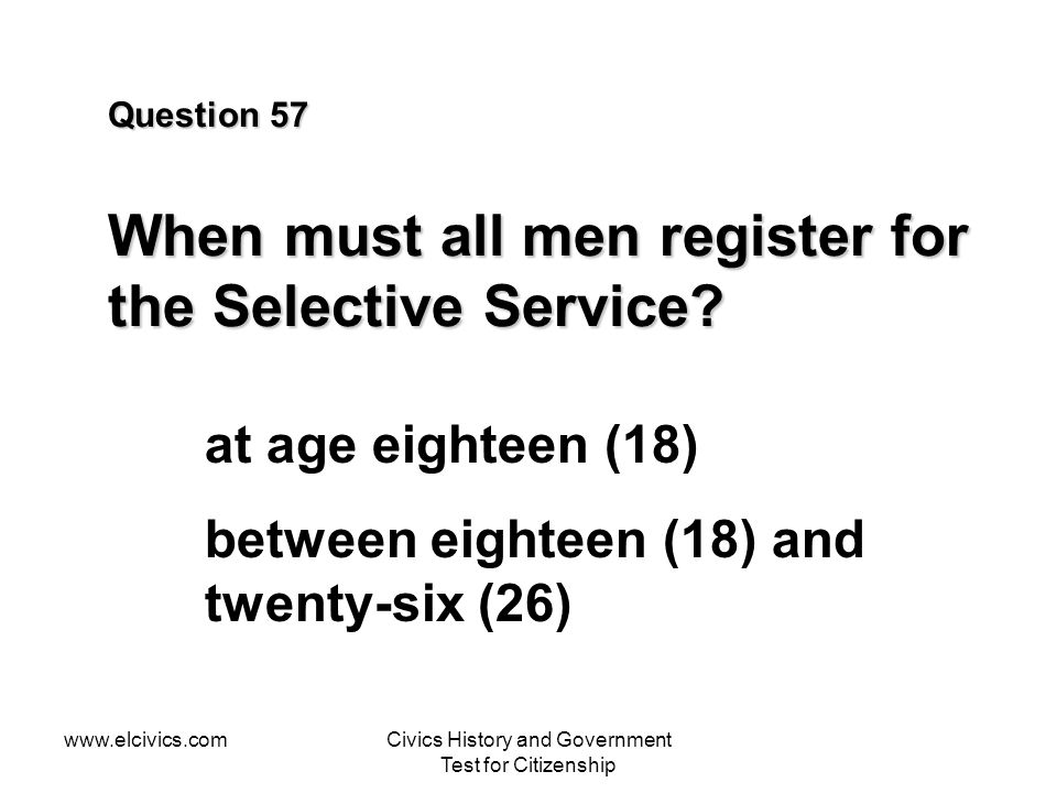 Question 57 When must all men register for the Selective Service