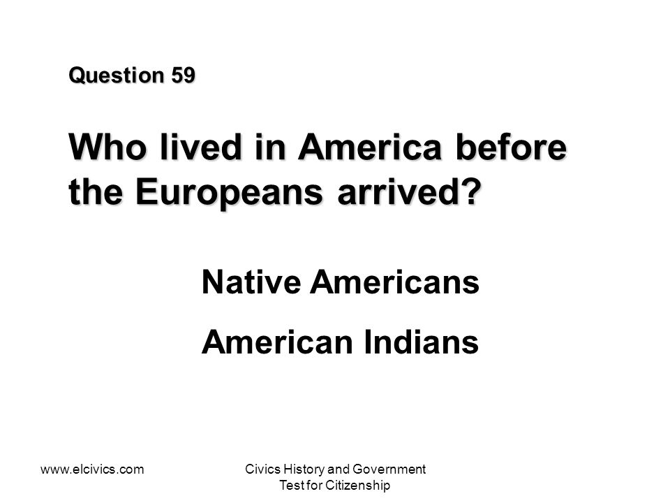 Question 59 Who lived in America before the Europeans arrived