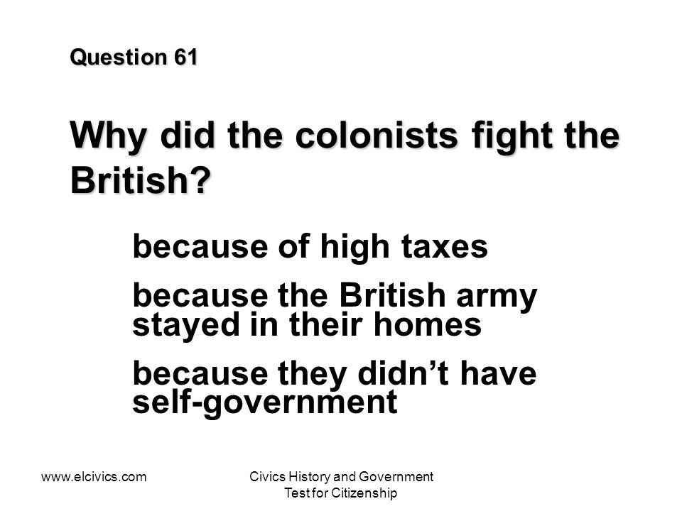 Question 61 Why did the colonists fight the British