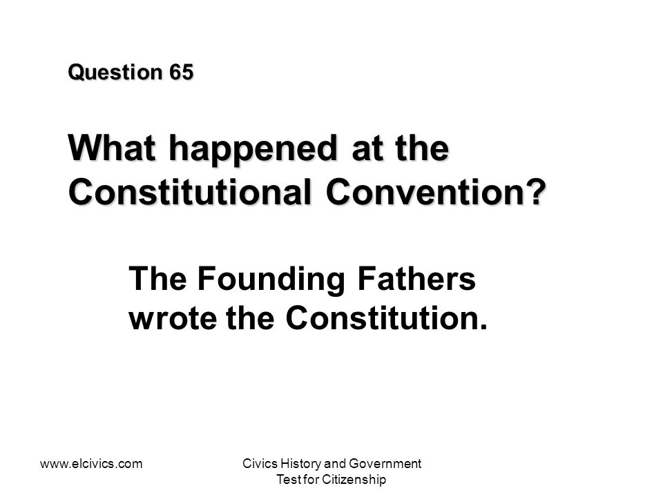 Question 65 What happened at the Constitutional Convention