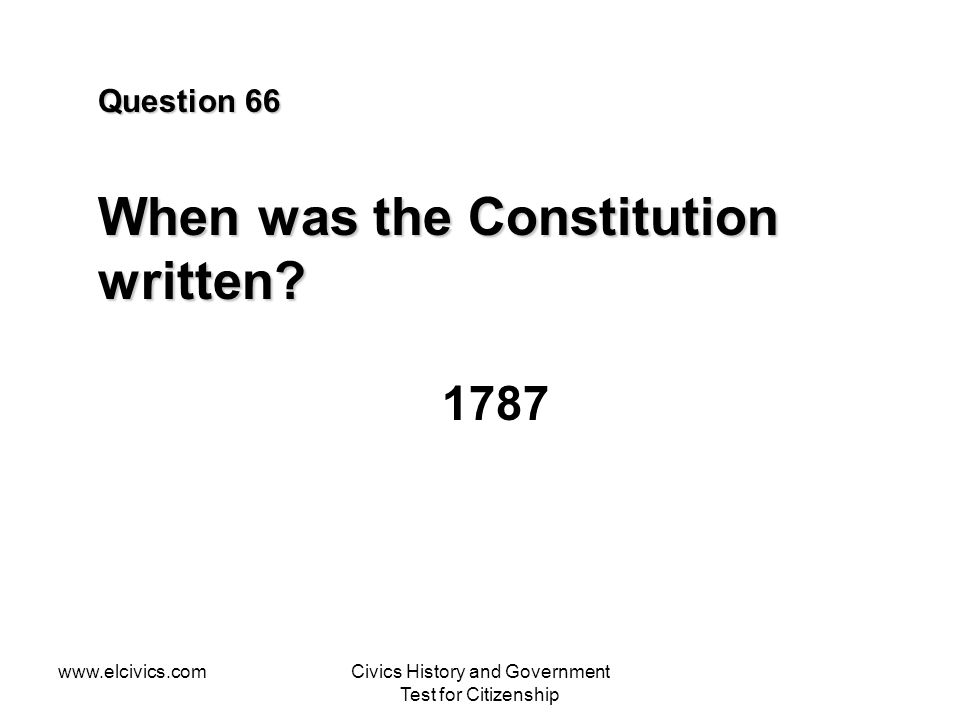 Question 66 When was the Constitution written