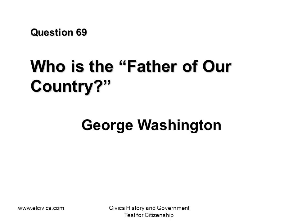 Question 69 Who is the Father of Our Country