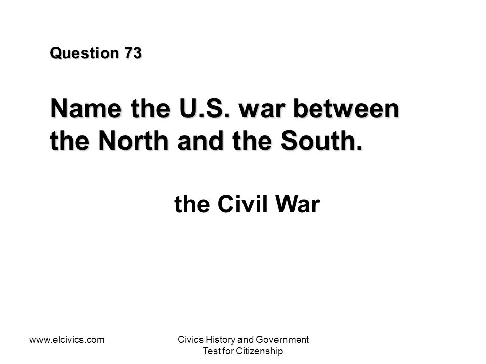 Question 73 Name the U.S. war between the North and the South.