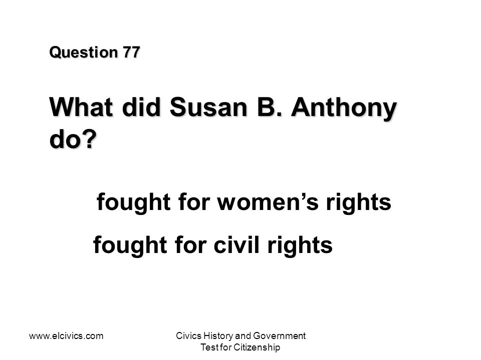 Question 77 What did Susan B. Anthony do