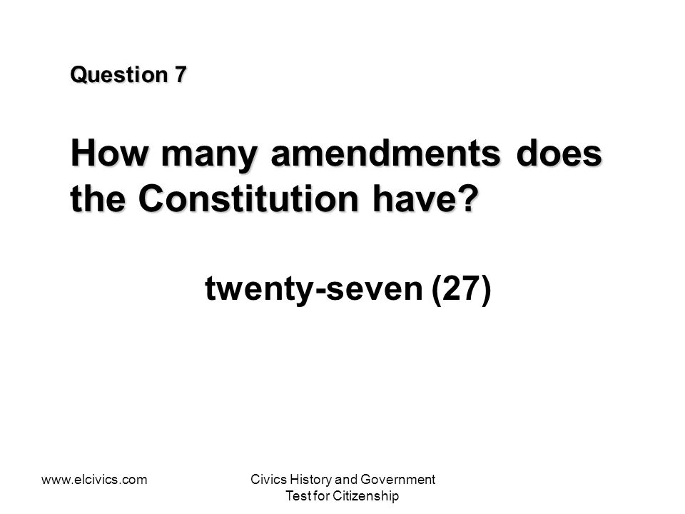 Question 7 How many amendments does the Constitution have