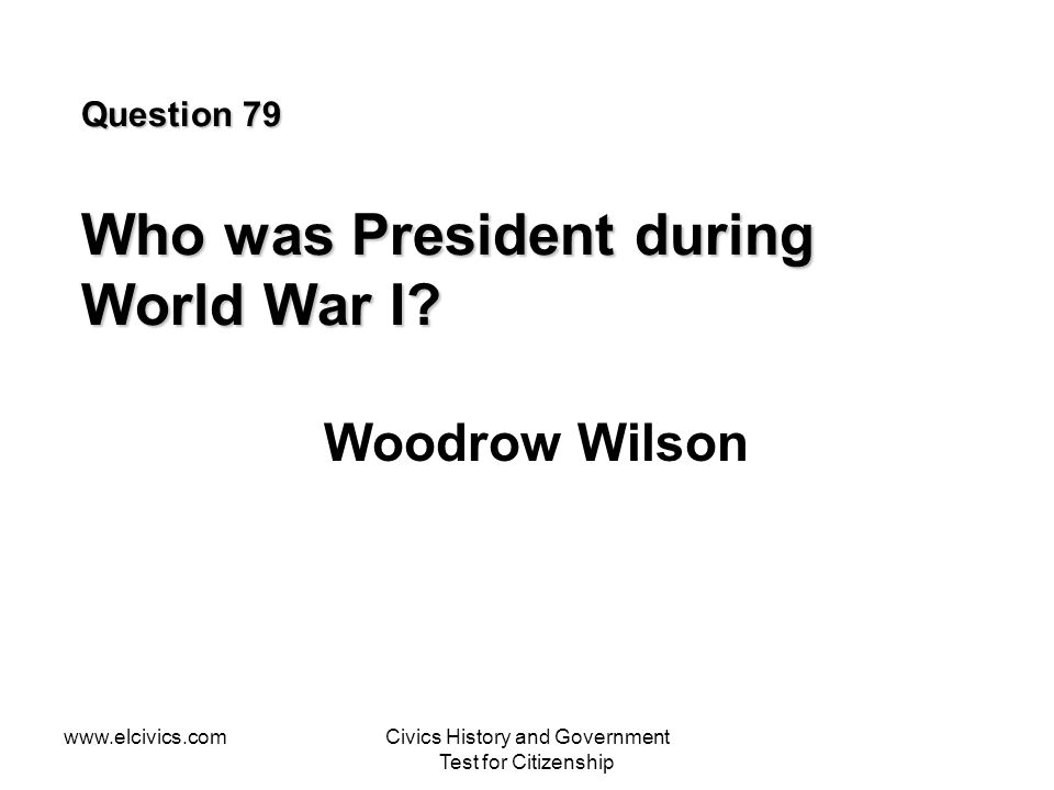 Question 79 Who was President during World War I