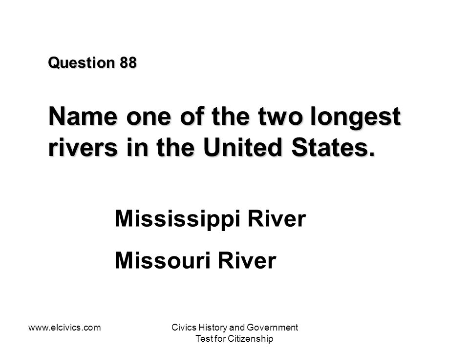 Question 88 Name one of the two longest rivers in the United States.