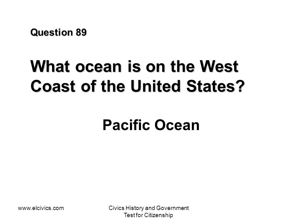 Question 89 What ocean is on the West Coast of the United States