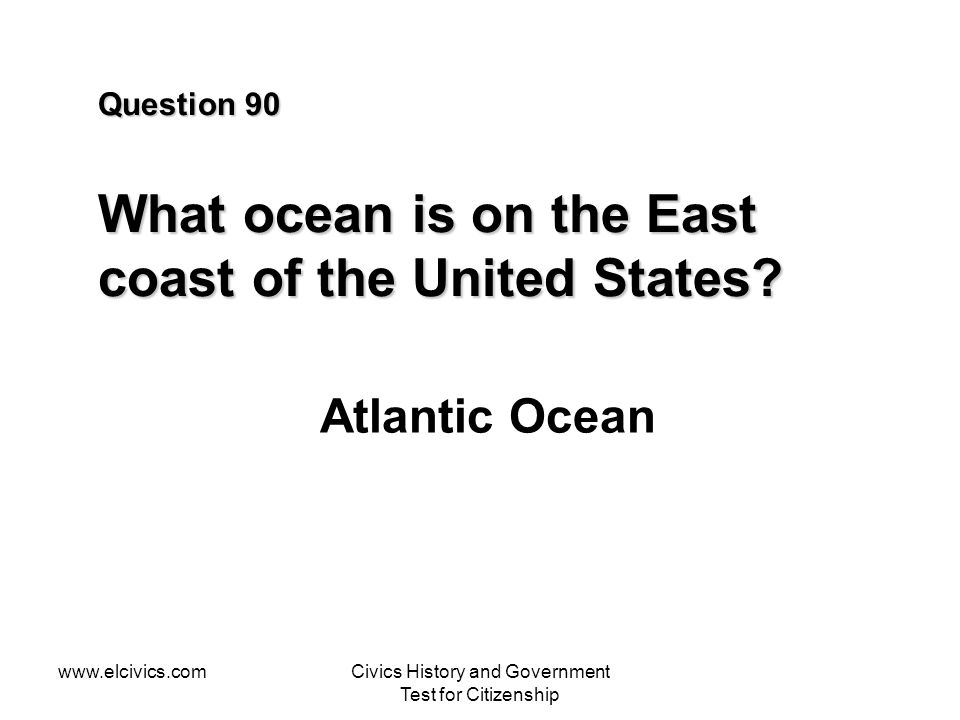 Question 90 What ocean is on the East coast of the United States
