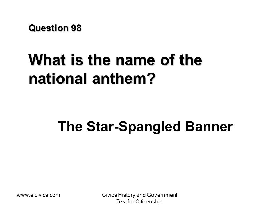 Question 98 What is the name of the national anthem