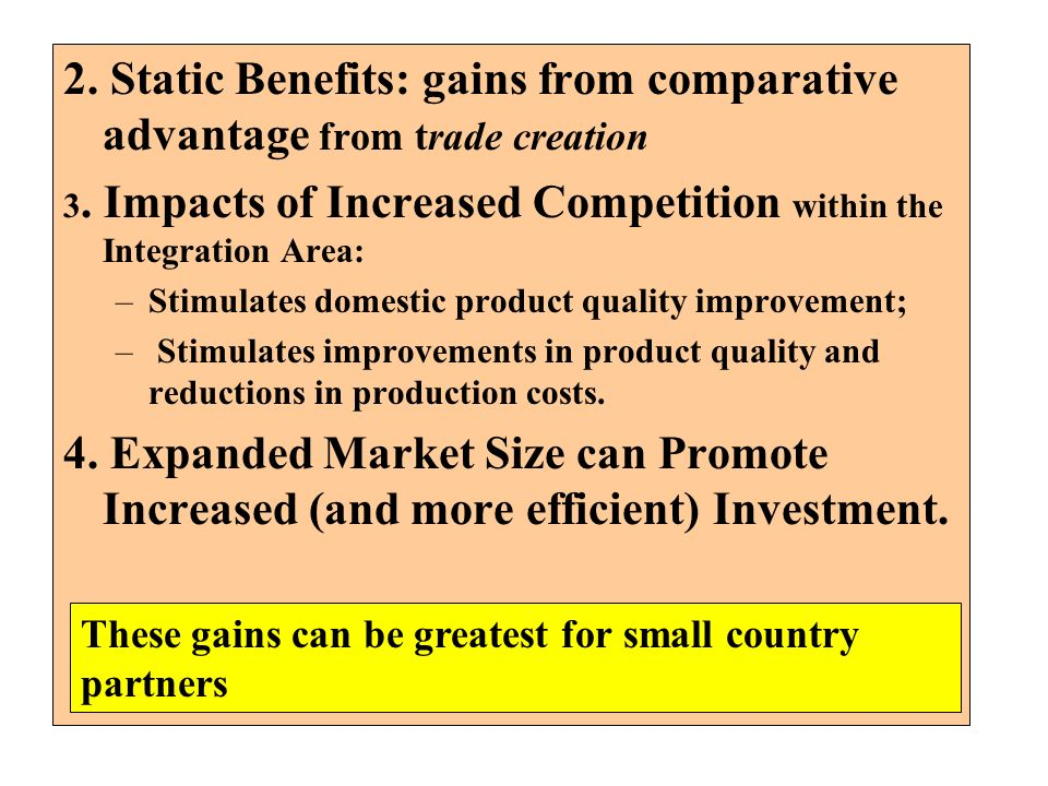 2. Static Benefits: gains from comparative advantage from trade creation