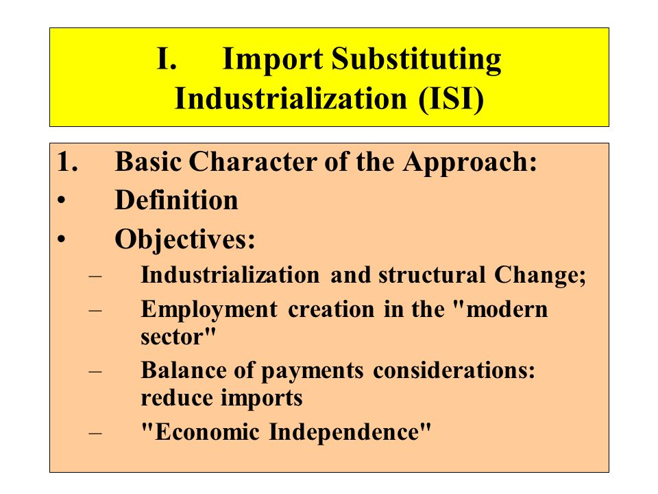 I. Import Substituting Industrialization (ISI)