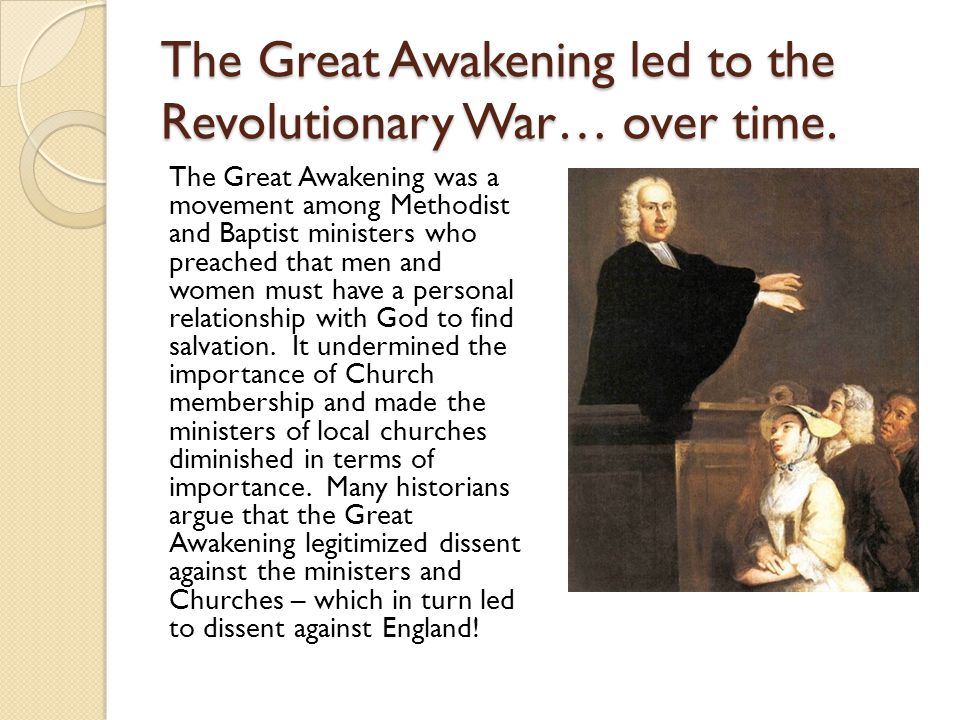 The Great Awakening led to the Revolutionary War… over time.