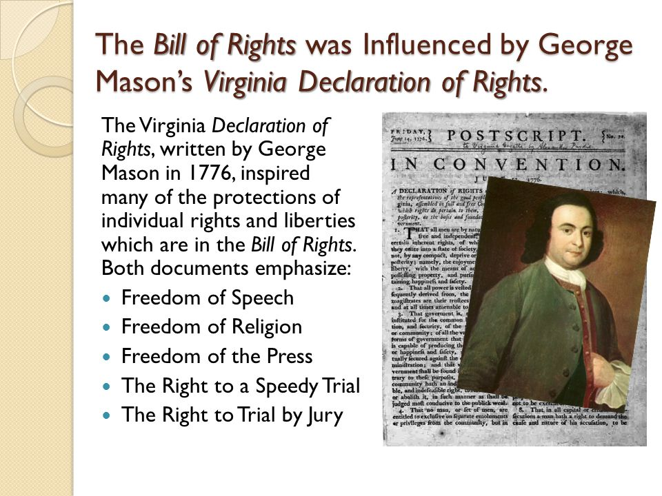 The Bill of Rights was Influenced by George Mason's Virginia Declaration of Rights.