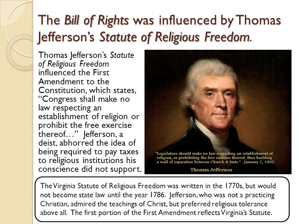 The Bill of Rights was influenced by Thomas Jefferson's Statute of Religious Freedom.