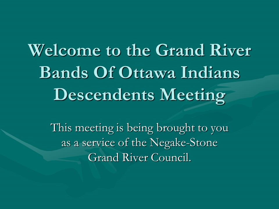Welcome to the Grand River Bands Of Ottawa Indians Descendents Meeting