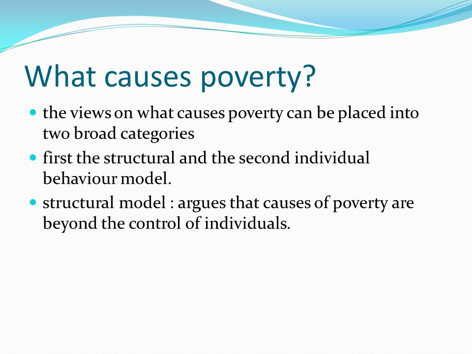 What causes poverty the views on what causes poverty can be placed into two broad categories.