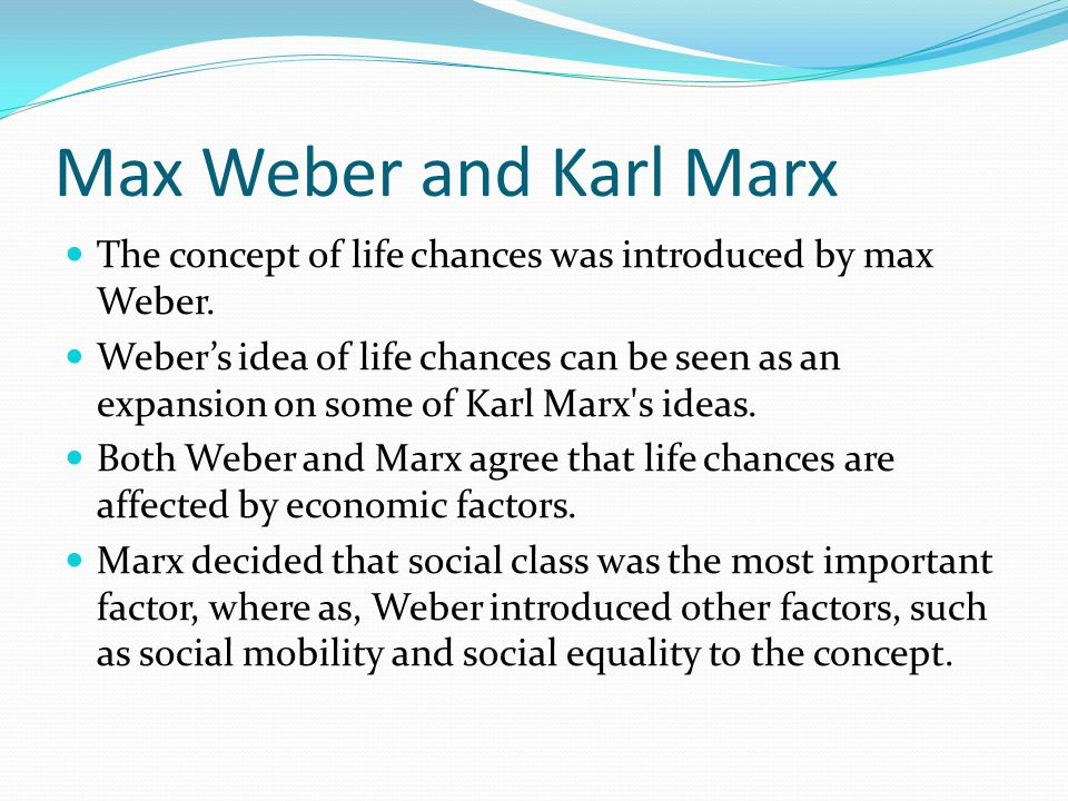 Max Weber and Karl Marx The concept of life chances was introduced by max Weber.