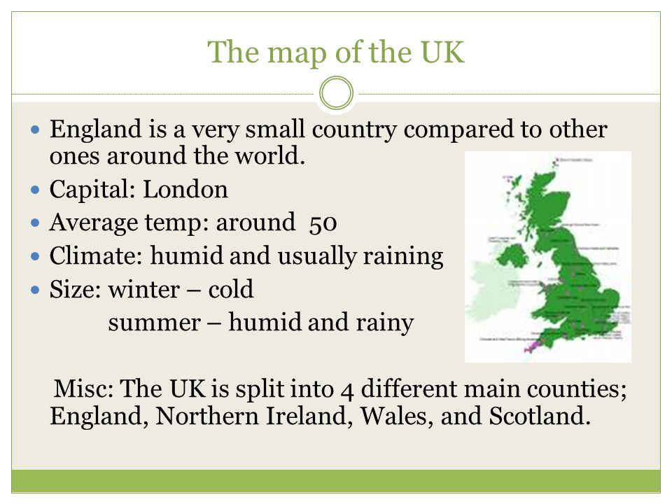 The map of the UK England is a very small country compared to other ones around the world. Capital: London.