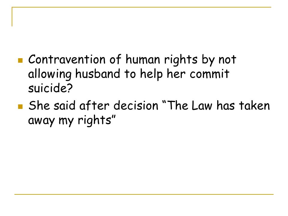 Contravention of human rights by not allowing husband to help her commit suicide