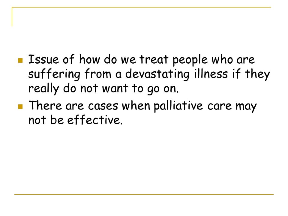 Issue of how do we treat people who are suffering from a devastating illness if they really do not want to go on.