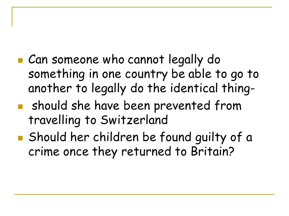 Can someone who cannot legally do something in one country be able to go to another to legally do the identical thing-