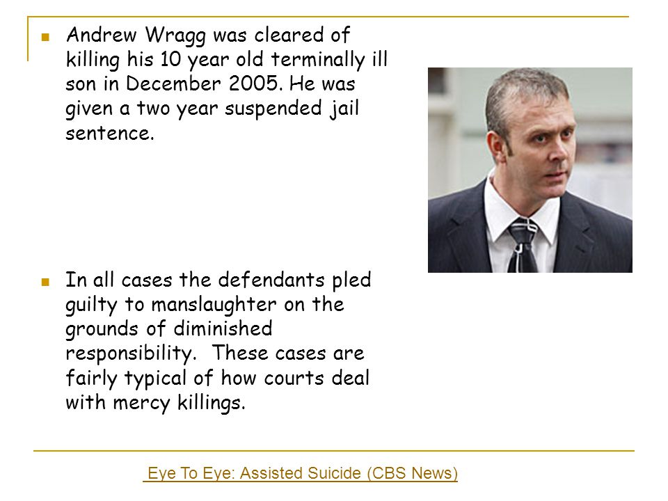 Andrew Wragg was cleared of killing his 10 year old terminally ill son in December He was given a two year suspended jail sentence.