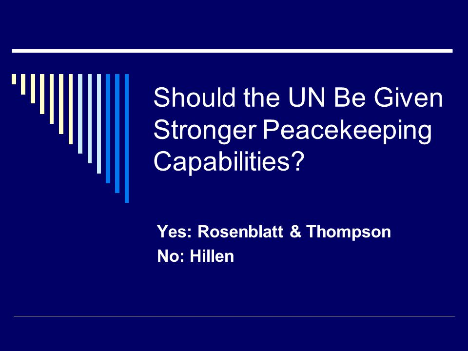 Should the UN Be Given Stronger Peacekeeping Capabilities