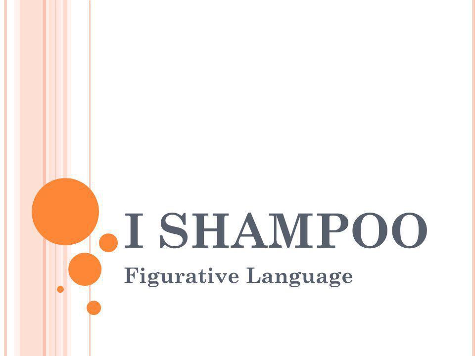 I SHAMPOO Figurative Language