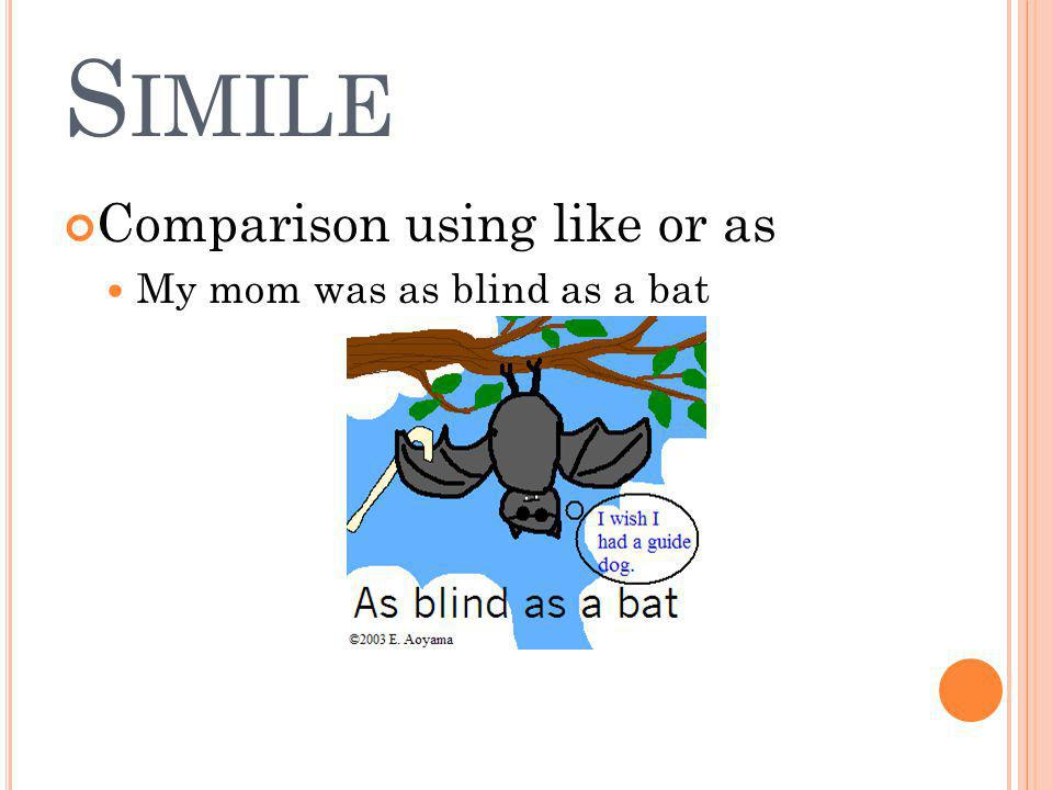 Simile Comparison using like or as My mom was as blind as a bat