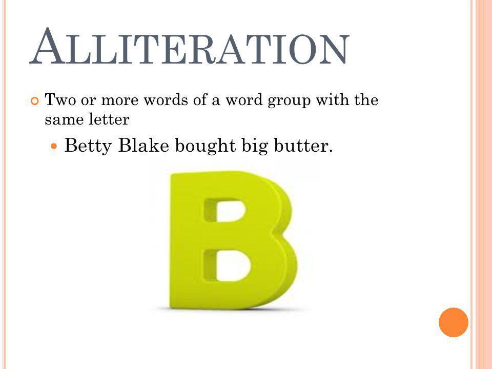 Alliteration Betty Blake bought big butter.