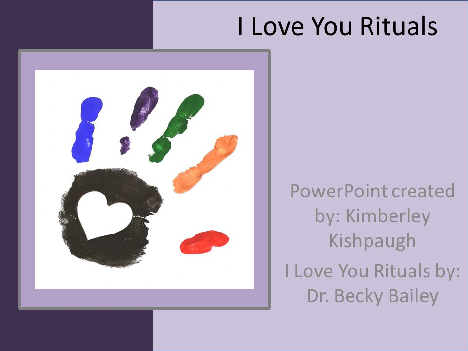 I Love You Rituals PowerPoint created by: Kimberley Kishpaugh