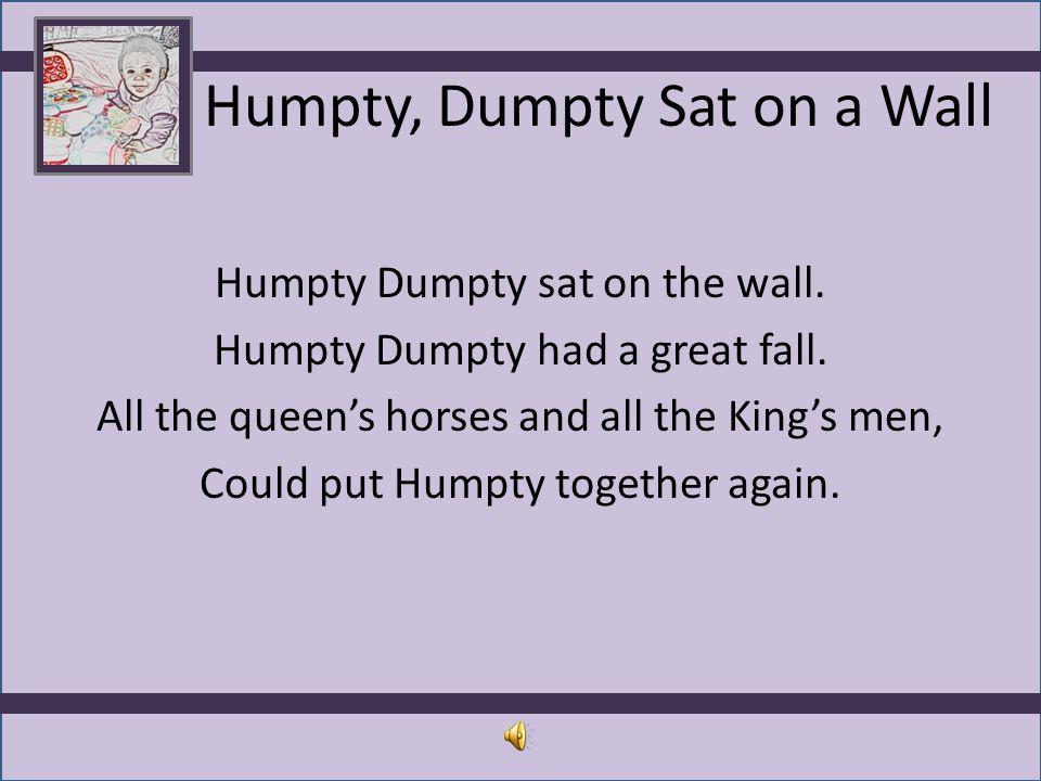 Humpty, Dumpty Sat on a Wall