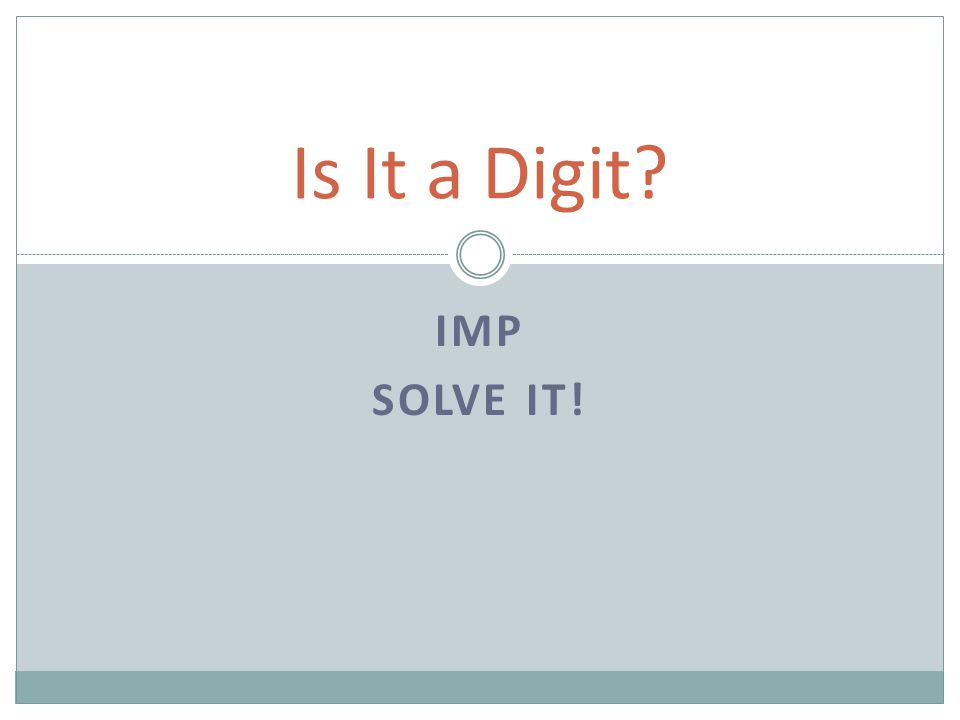 Is It a Digit IMP Solve It!