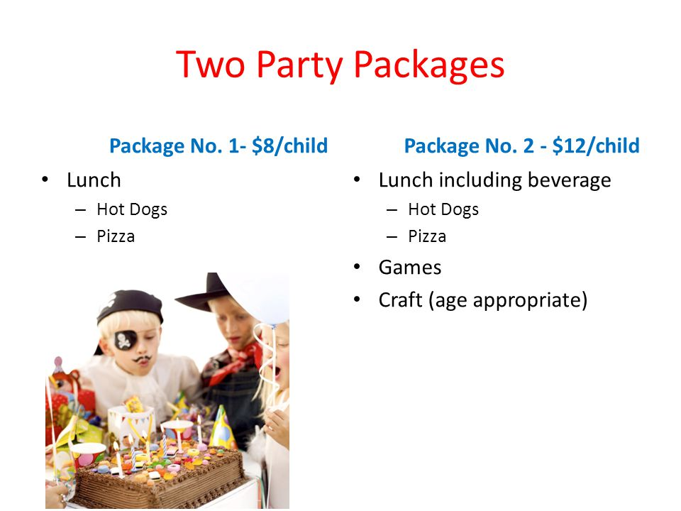 Two Party Packages Package No. 1- $8/child Package No. 2 - $12/child