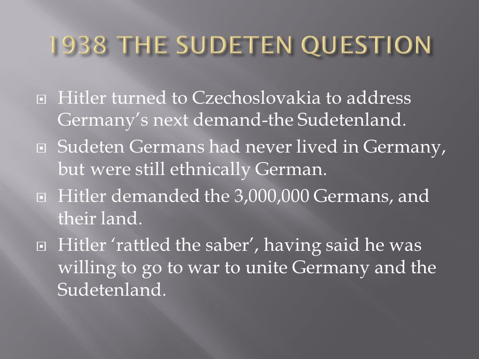 1938 THE SUDETEN QUESTION Hitler turned to Czechoslovakia to address Germany's next demand-the Sudetenland.