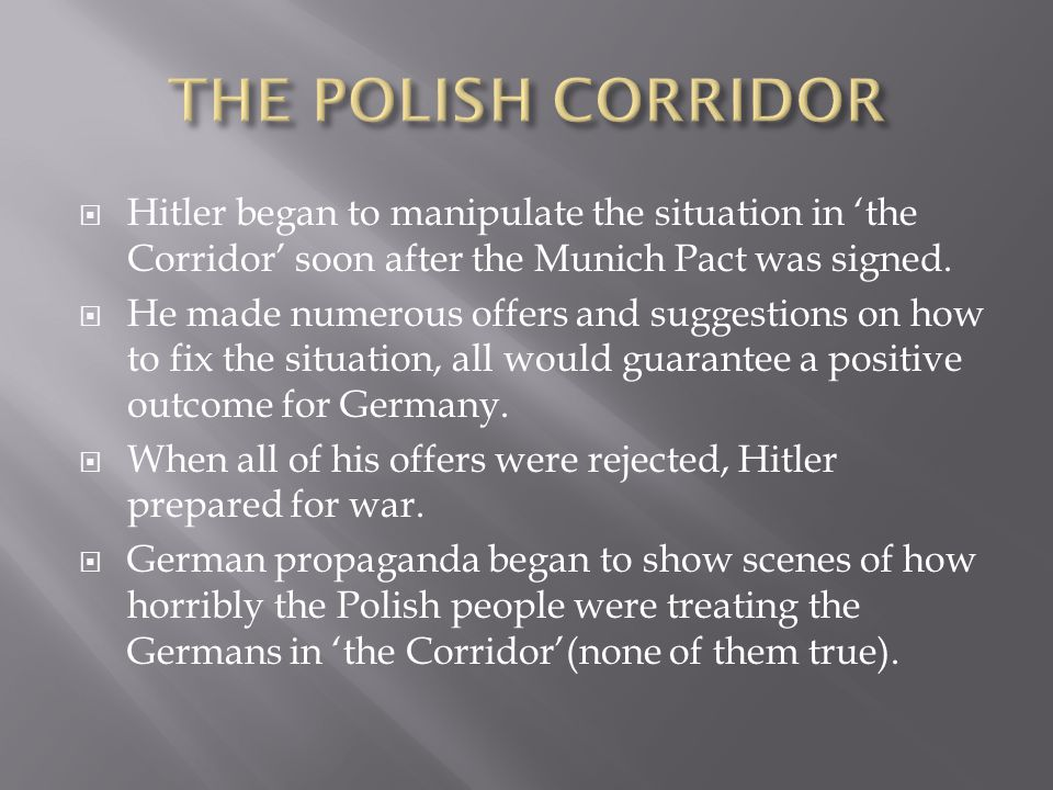 THE POLISH CORRIDOR Hitler began to manipulate the situation in 'the Corridor' soon after the Munich Pact was signed.