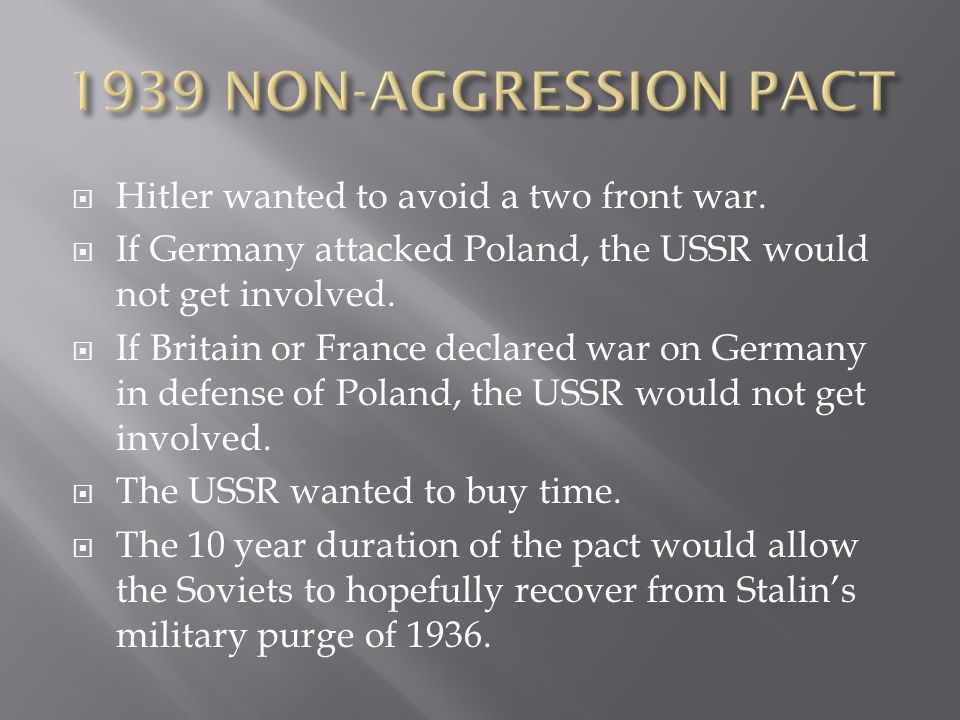 1939 NON-AGGRESSION PACT Hitler wanted to avoid a two front war.
