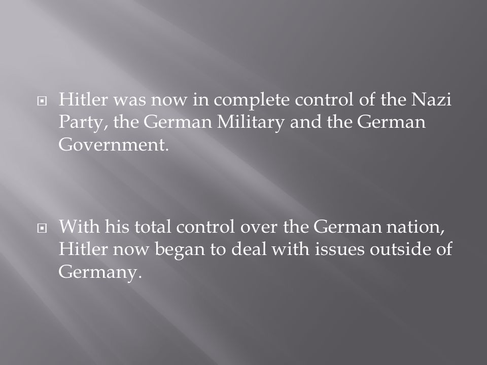 Hitler was now in complete control of the Nazi Party, the German Military and the German Government.