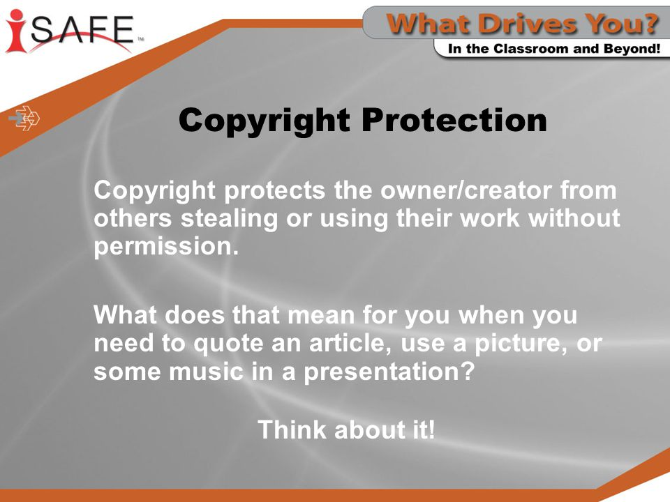 Copyright Protection Copyright protects the owner/creator from others stealing or using their work without permission.