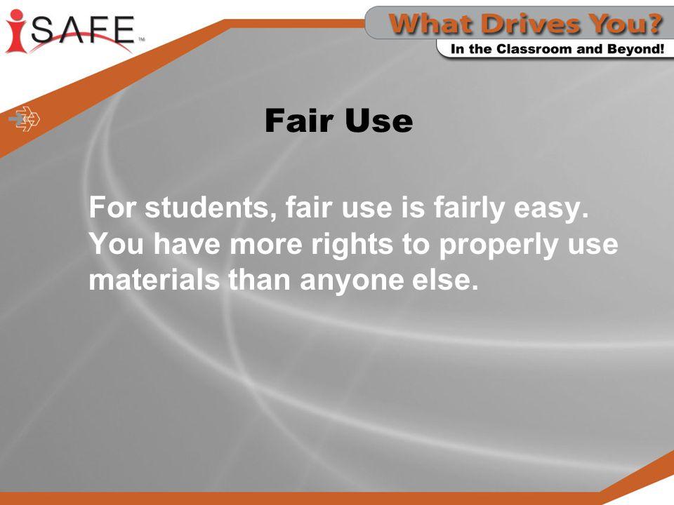 Fair Use For students, fair use is fairly easy.
