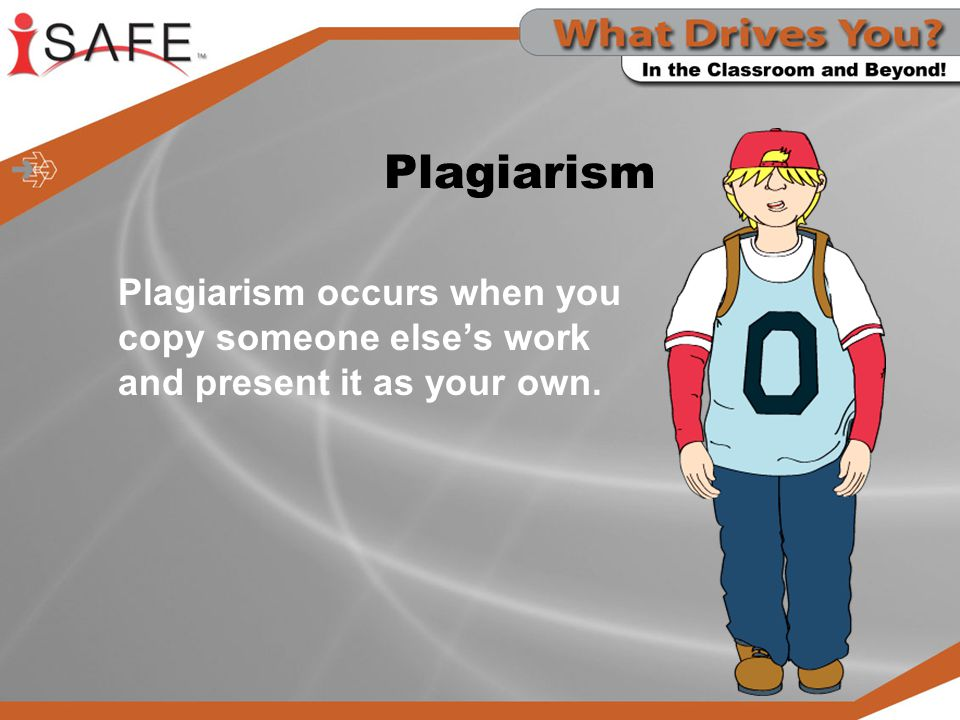 Plagiarism Plagiarism occurs when you copy someone else's work and present it as your own.